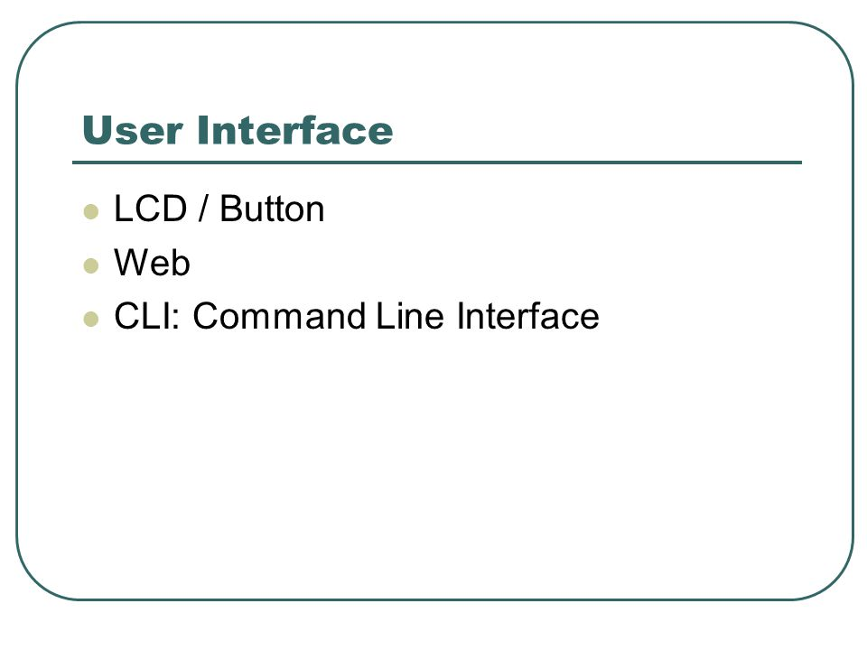 User Interface LCD / Button Web CLI: Command Line Interface