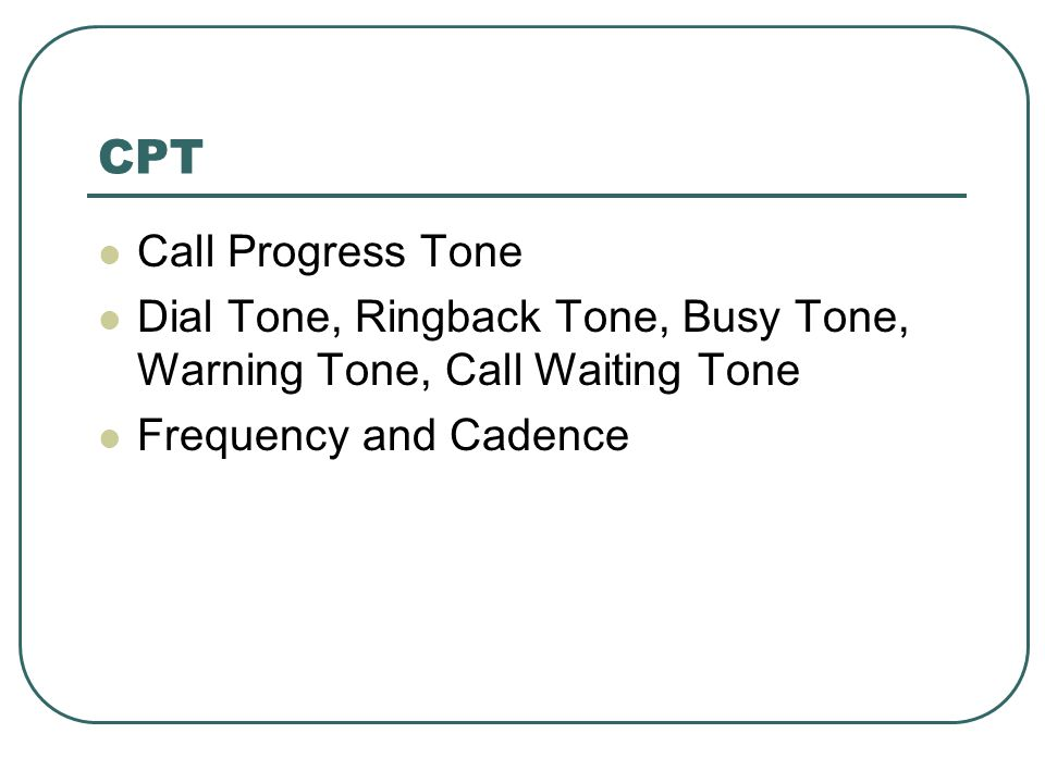 CPT Call Progress Tone Dial Tone, Ringback Tone, Busy Tone, Warning Tone, Call Waiting Tone Frequency and Cadence