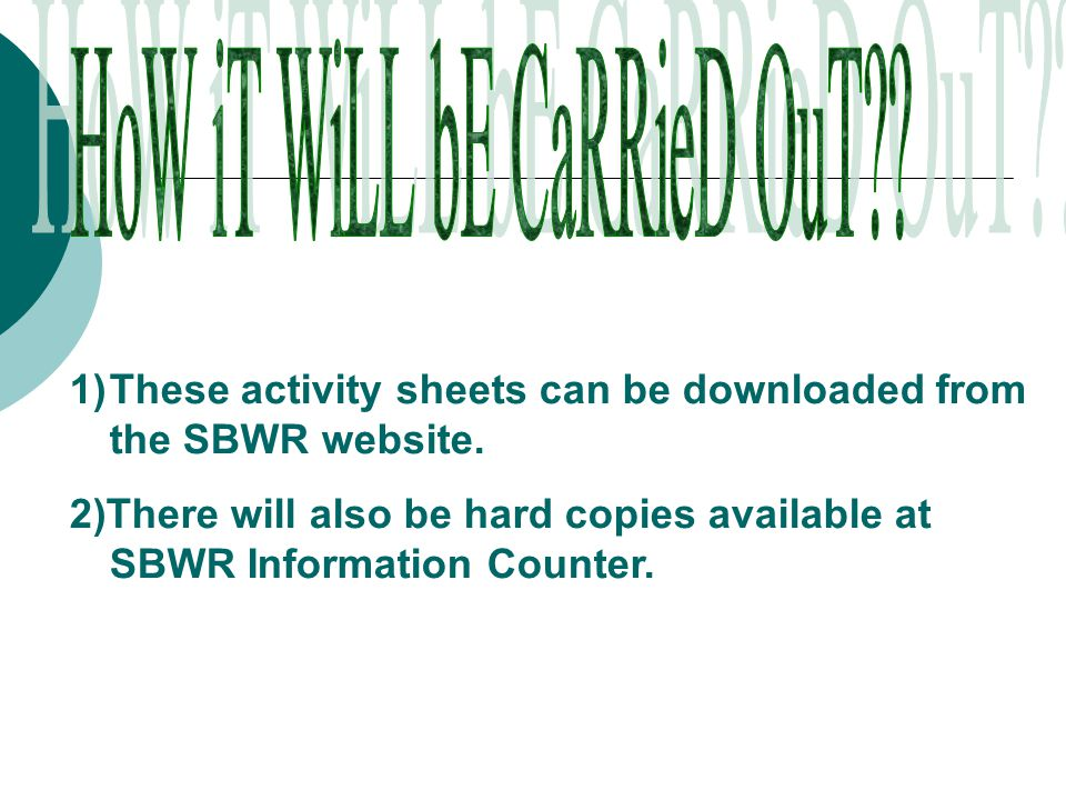 1)These activity sheets can be downloaded from the SBWR website.