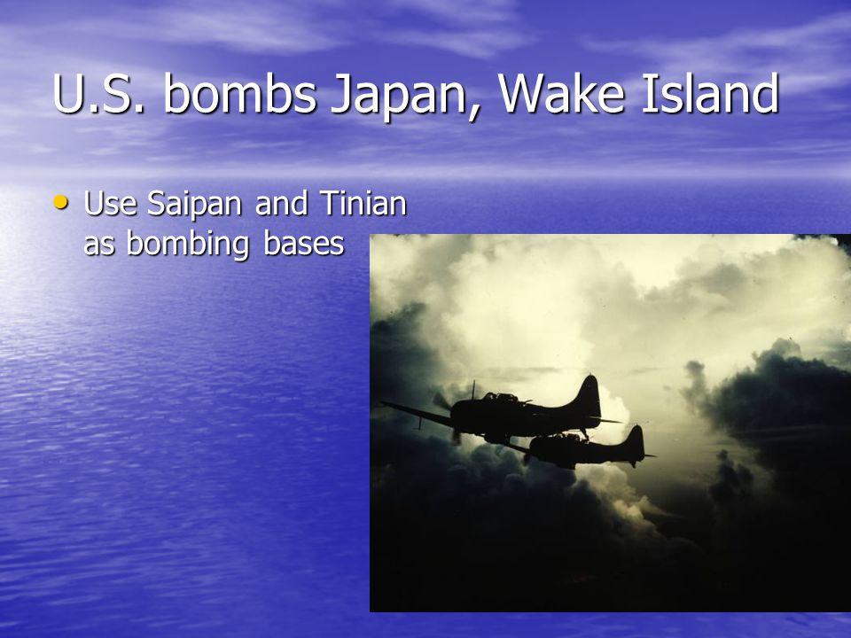 U.S. bombs Japan, Wake Island Use Saipan and Tinian as bombing bases Use Saipan and Tinian as bombing bases