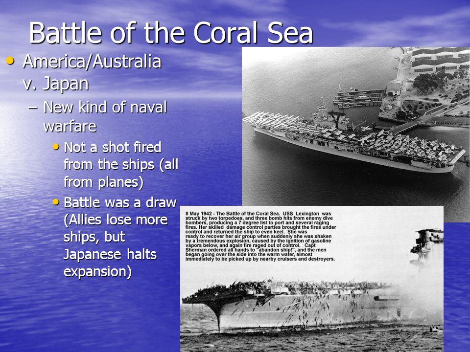 Battle of the Coral Sea America/Australia v. Japan America/Australia v.