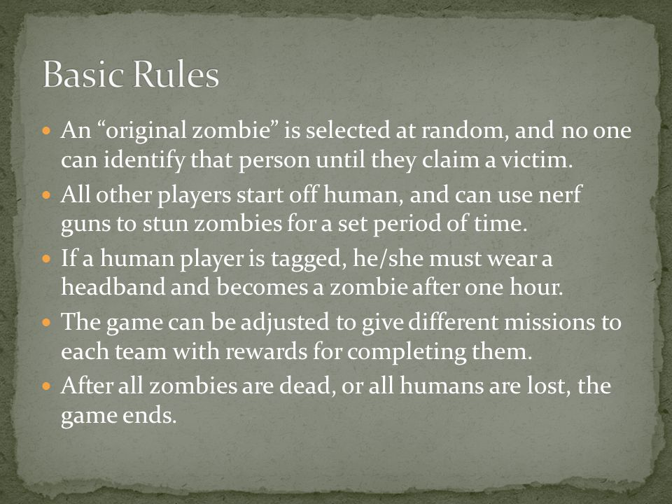 An original zombie is selected at random, and no one can identify that person until they claim a victim.