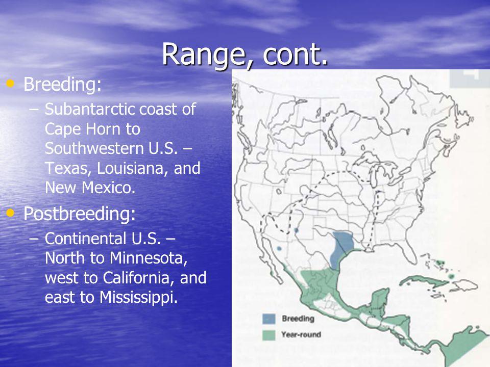 Range, cont. Breeding: – –Subantarctic coast of Cape Horn to Southwestern U.S.