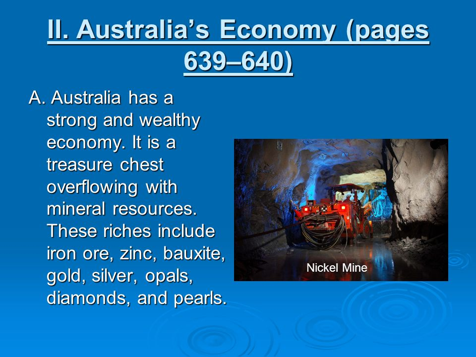 II. Australia's Economy (pages 639–640) A. Australia has a strong and wealthy economy. It is a treasure chest overflowing with mineral resources. Thes