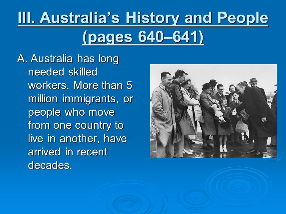 III. Australia's History and People (pages 640–641) A. Australia has long needed skilled workers. More than 5 million immigrants, or people who move f