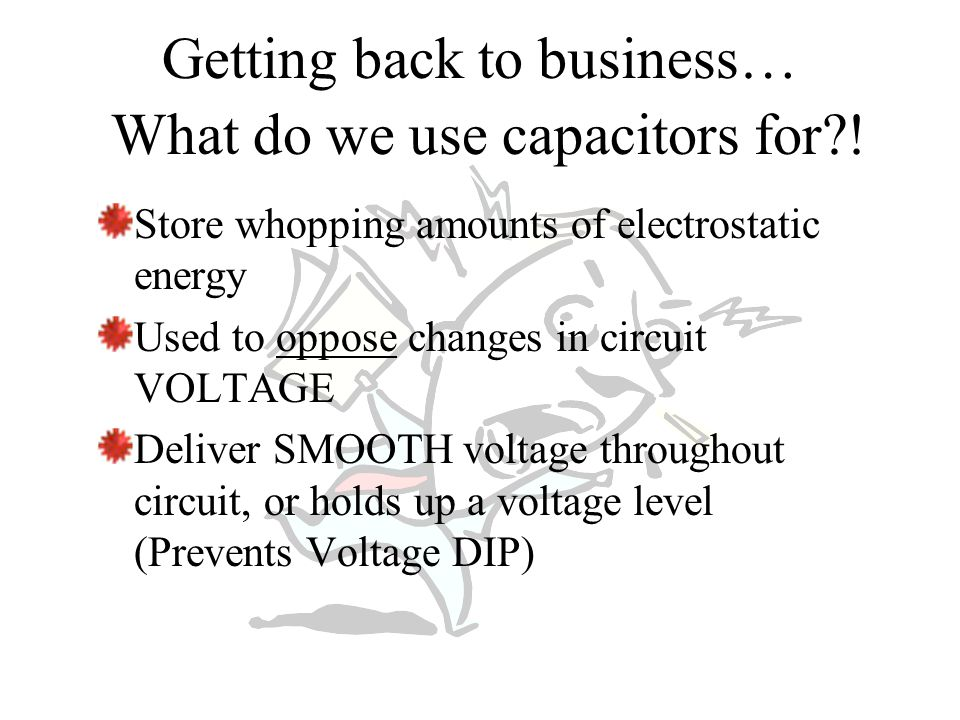 What do we use capacitors for .