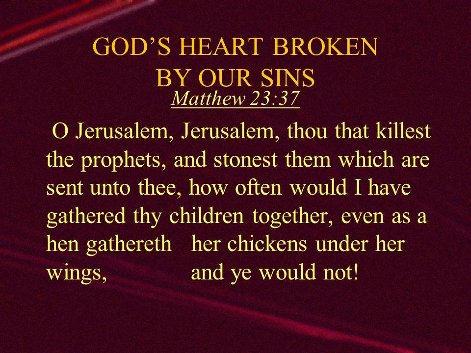 3 GOD'S HEART BROKEN BY OUR SINS Introduction: 1.Tears & grief of Matt.
