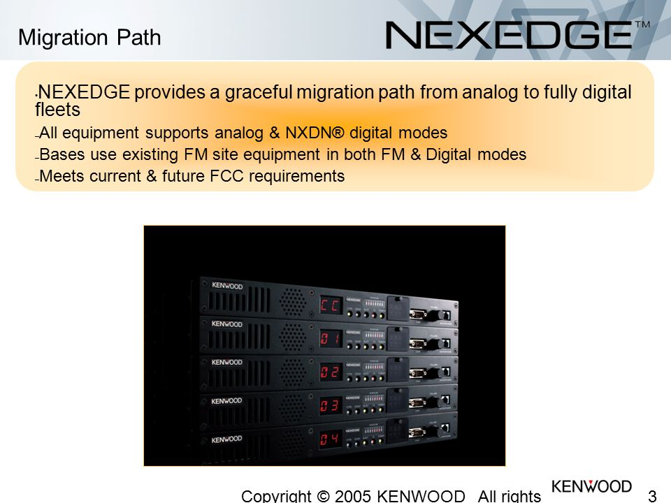 3333 Copyright © 2005 KENWOOD All rights reserved. May not be copied or reprinted without prior written approval. Migration Path NEXEDGE provides a gr