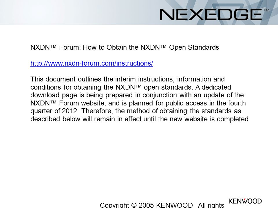 NXDN™ Forum: How to Obtain the NXDN™ Open Standards http://www.nxdn-forum.com/instructions/ This document outlines the interim instructions, informati