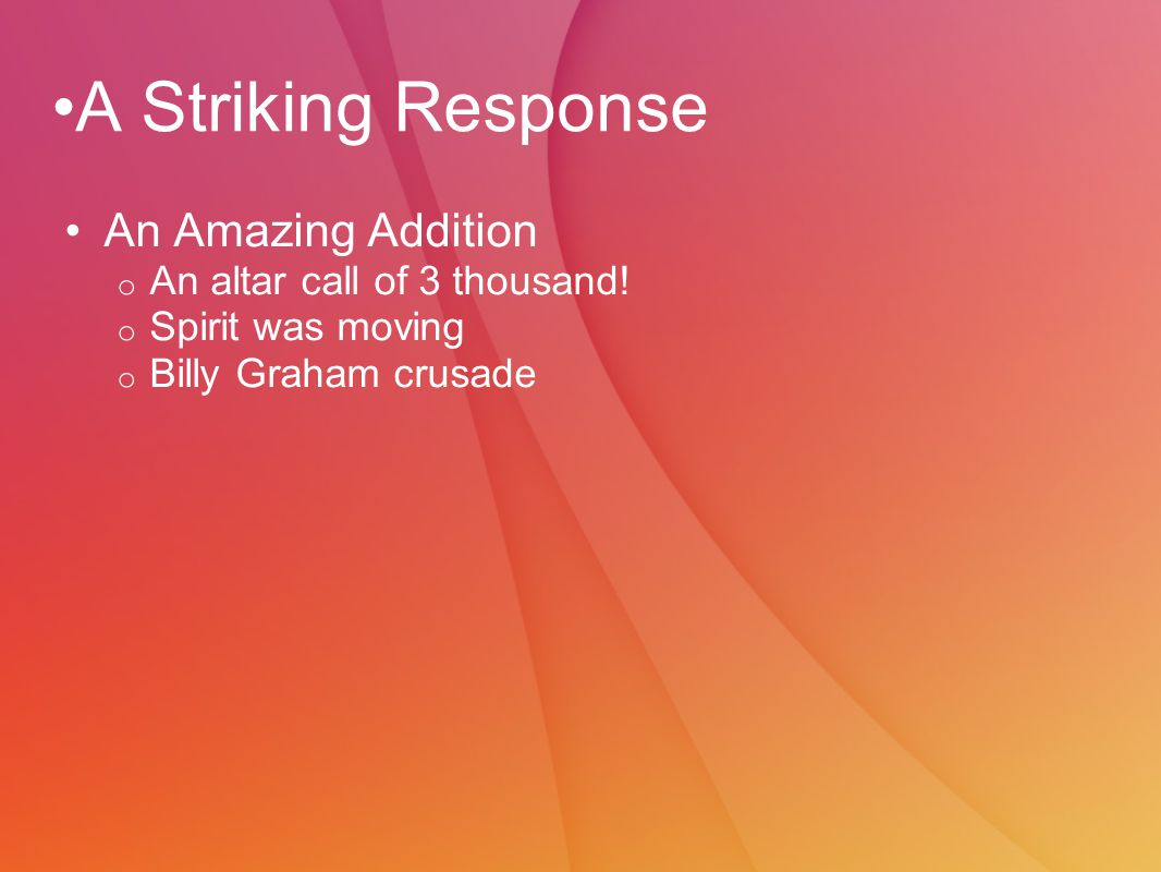 A Striking Response An Amazing Addition o An altar call of 3 thousand.