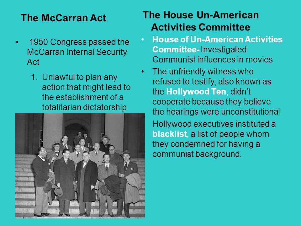 The House Un-American Activities Committee House of Un-American Activities Committee- Investigated Communist influences in movies The unfriendly witne