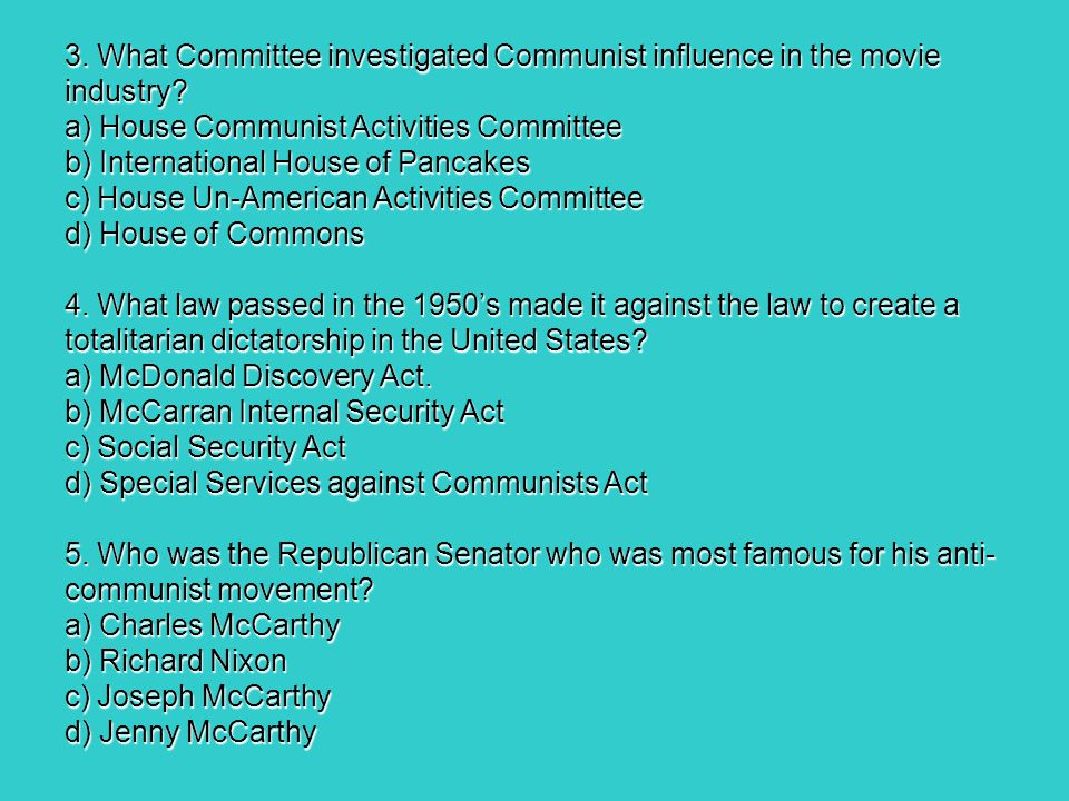 3. What Committee investigated Communist influence in the movie industry? a) House Communist Activities Committee b) International House of Pancakes c