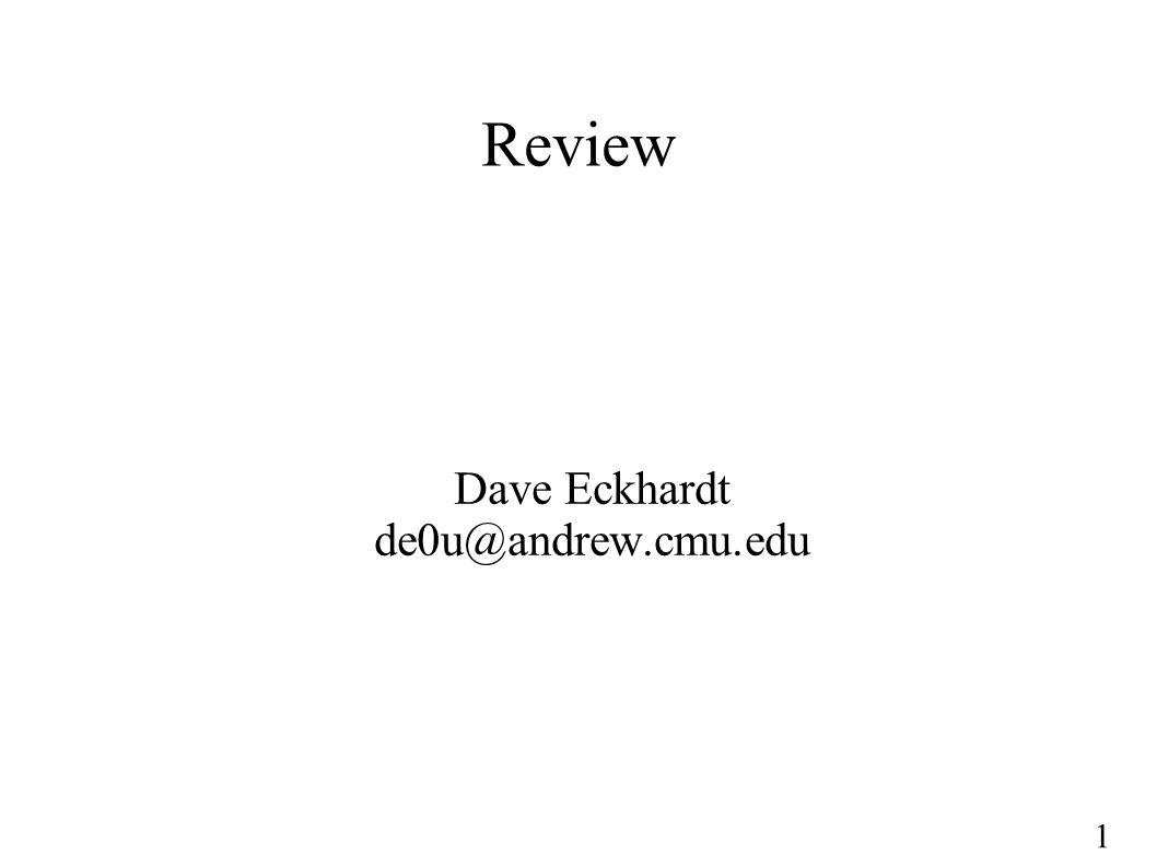 1 Review Dave Eckhardt de0u@andrew.cmu.edu