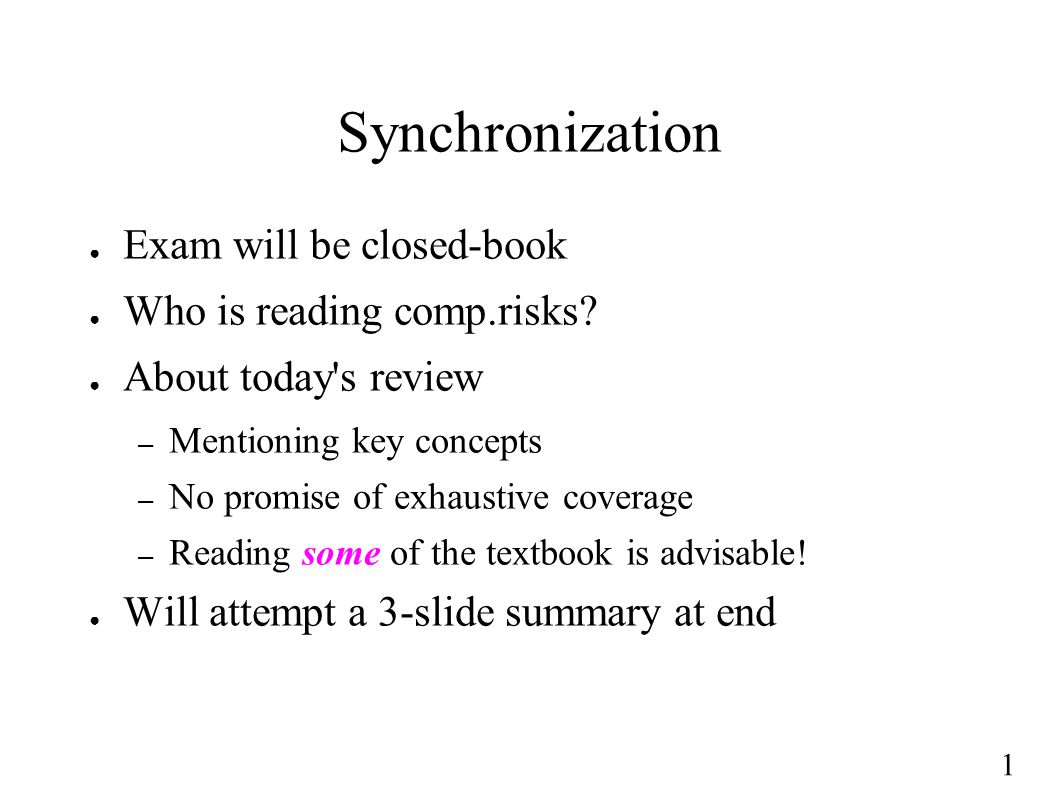 1 Synchronization ● Exam will be closed-book ● Who is reading comp.risks.