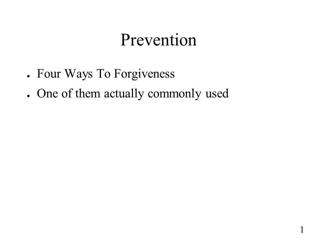 1 Prevention ● Four Ways To Forgiveness ● One of them actually commonly used