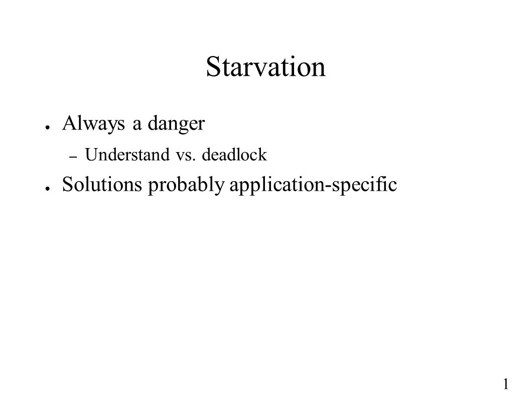 1 Starvation ● Always a danger – Understand vs. deadlock ● Solutions probably application-specific