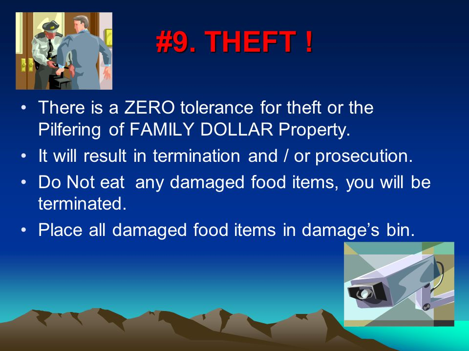 #9. THEFT . There is a ZERO tolerance for theft or the Pilfering of FAMILY DOLLAR Property.