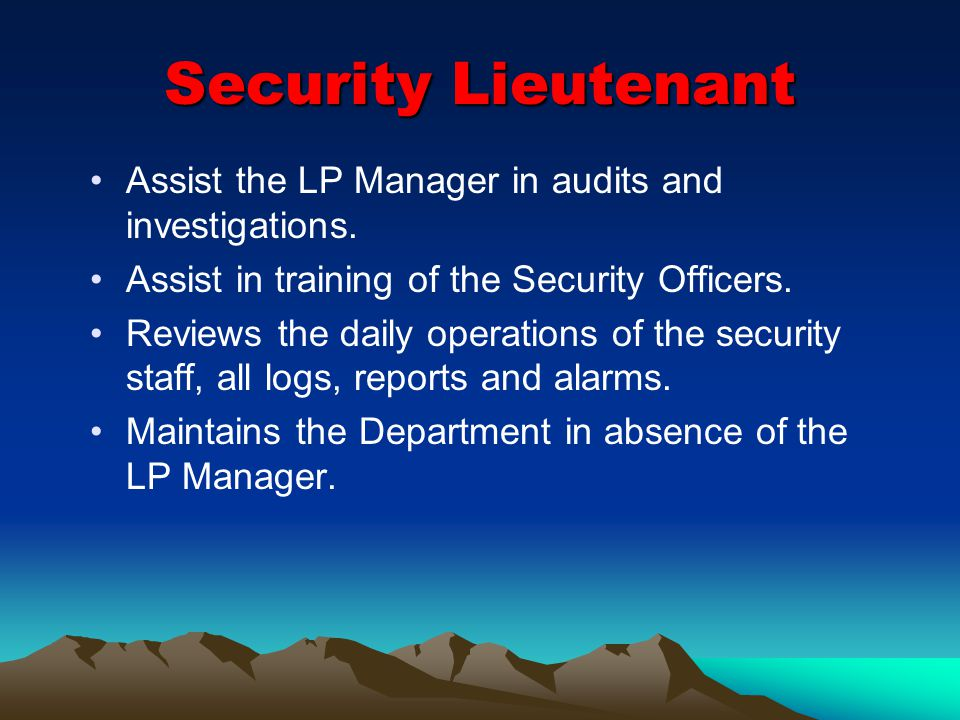 Security Lieutenant Assist the LP Manager in audits and investigations.