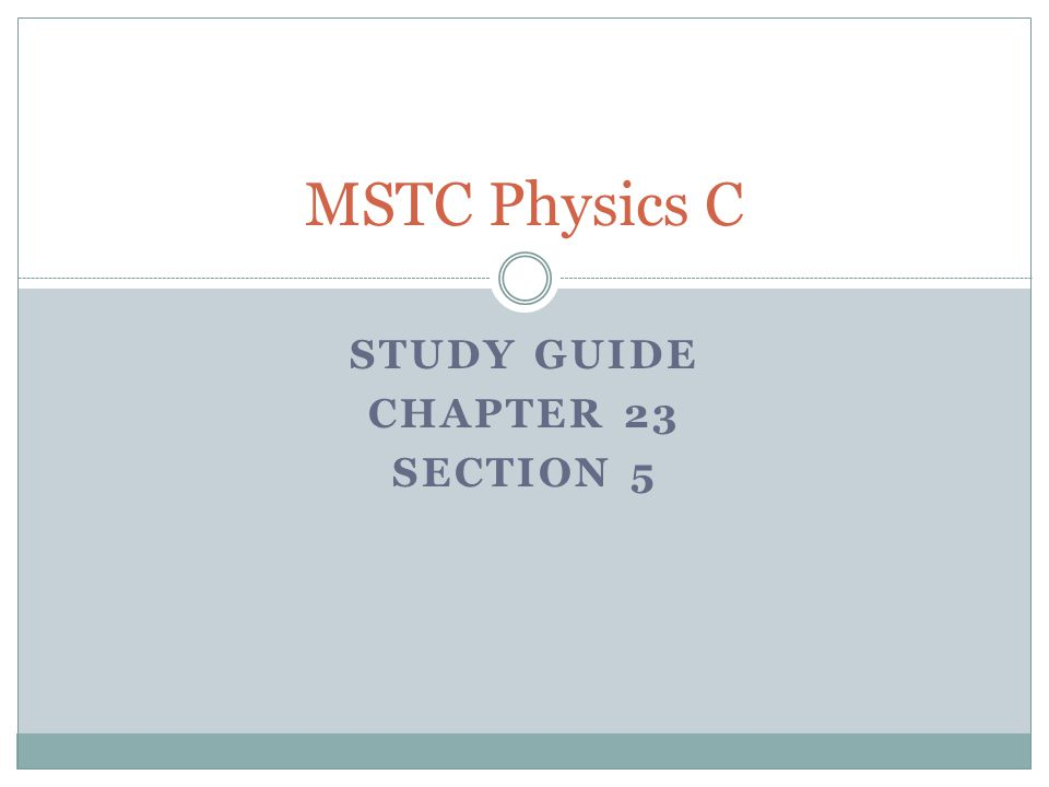 STUDY GUIDE CHAPTER 23 SECTION 5 MSTC Physics C