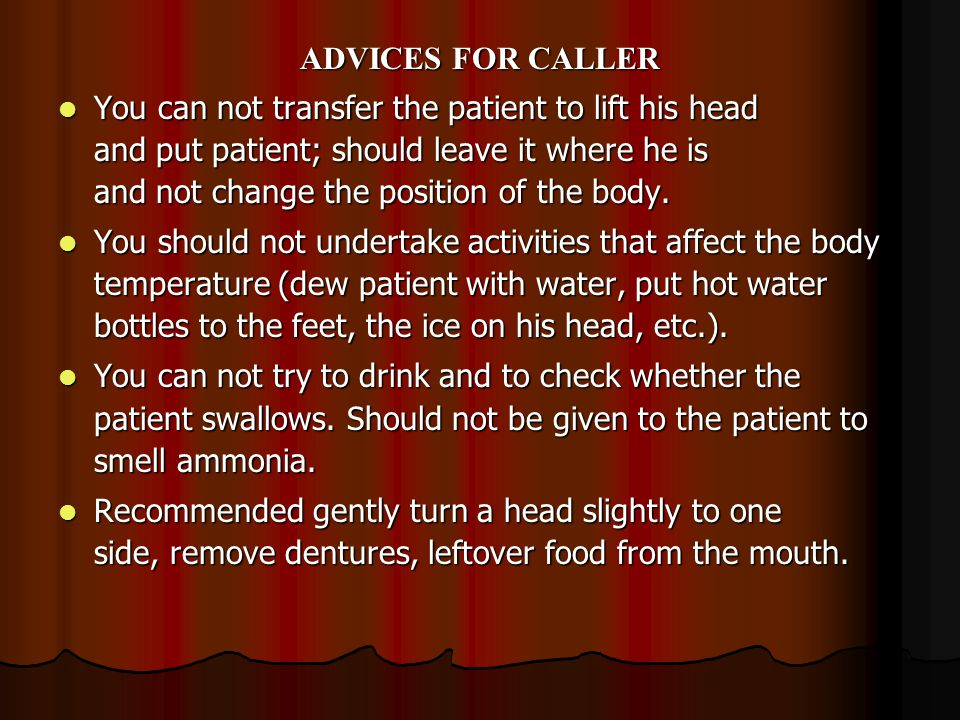 ADVICES FOR CALLER You can not transfer the patient to lift his head and put patient; should leave it where he is and not change the position of the b