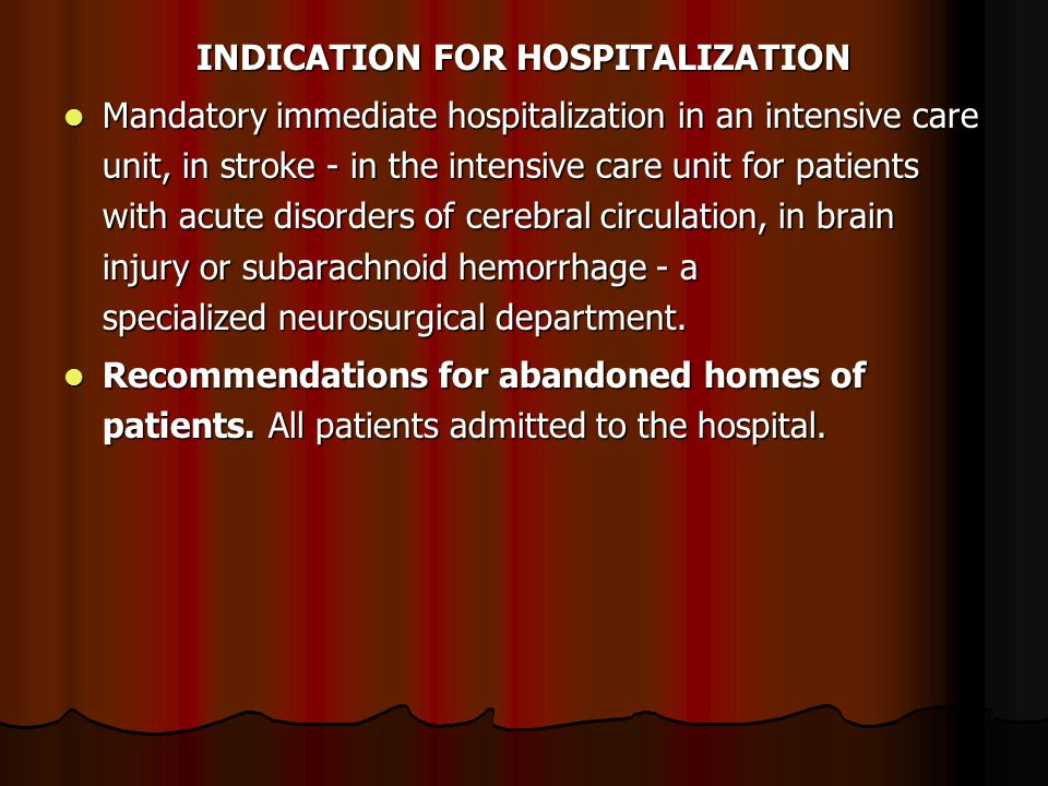 INDICATION FOR HOSPITALIZATION Mandatory immediate hospitalization in an intensive care unit, in stroke - in the intensive care unit for patients with