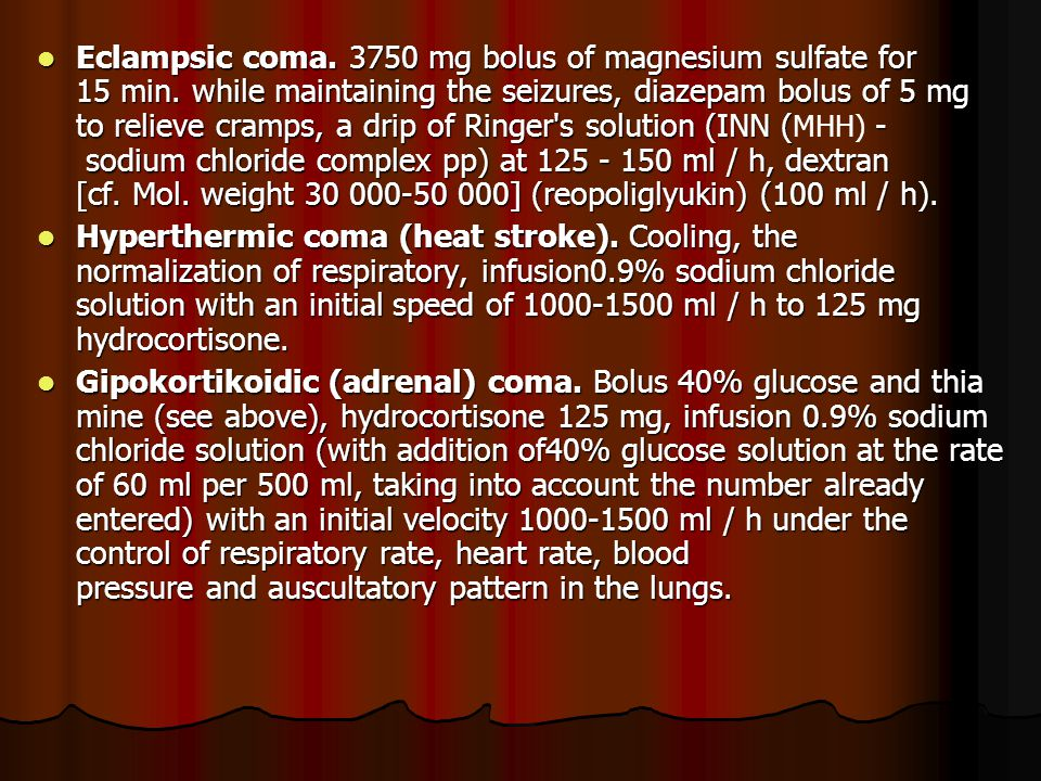 Eclampsic coma. 3750 mg bolus of magnesium sulfate for 15 min. while maintaining the seizures, diazepam bolus of 5 mg to relieve cramps, a drip of Rin