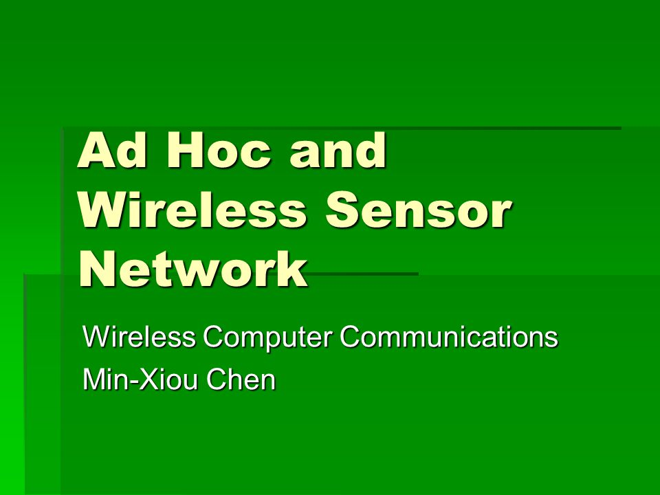 Ad Hoc and Wireless Sensor Network Wireless Computer Communications Min-Xiou Chen