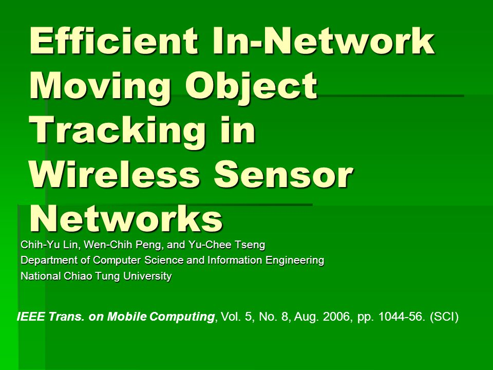 Efficient In-Network Moving Object Tracking in Wireless Sensor Networks Chih-Yu Lin, Wen-Chih Peng, and Yu-Chee Tseng Department of Computer Science and Information Engineering National Chiao Tung University IEEE Trans.