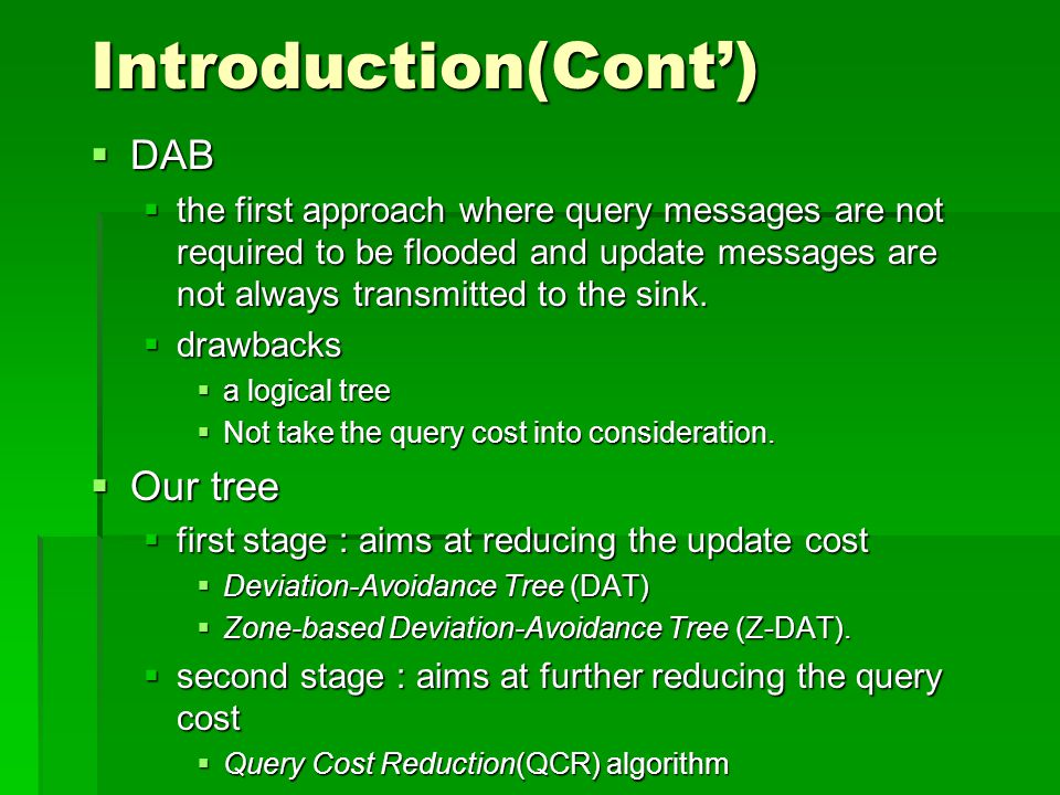 Introduction(Cont')  DAB  the first approach where query messages are not required to be flooded and update messages are not always transmitted to the sink.