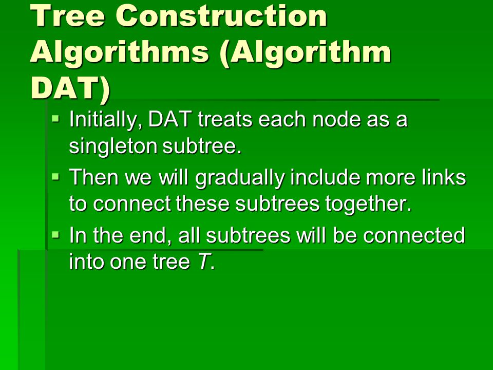 Tree Construction Algorithms (Algorithm DAT)  Initially, DAT treats each node as a singleton subtree.