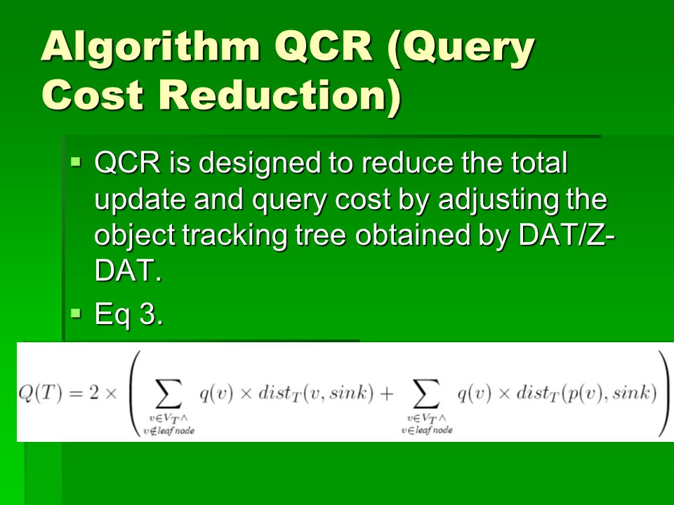 Algorithm QCR (Query Cost Reduction)  QCR is designed to reduce the total update and query cost by adjusting the object tracking tree obtained by DAT/Z- DAT.