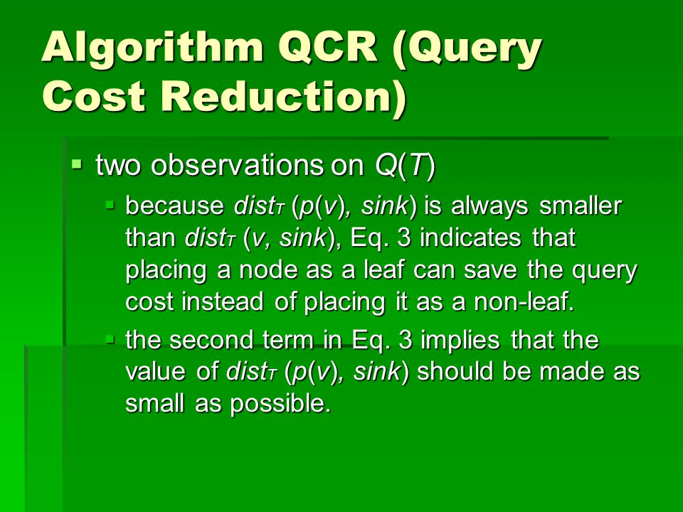 Algorithm QCR (Query Cost Reduction)  two observations on Q(T)  because dist T (p(v), sink) is always smaller than dist T (v, sink), Eq.