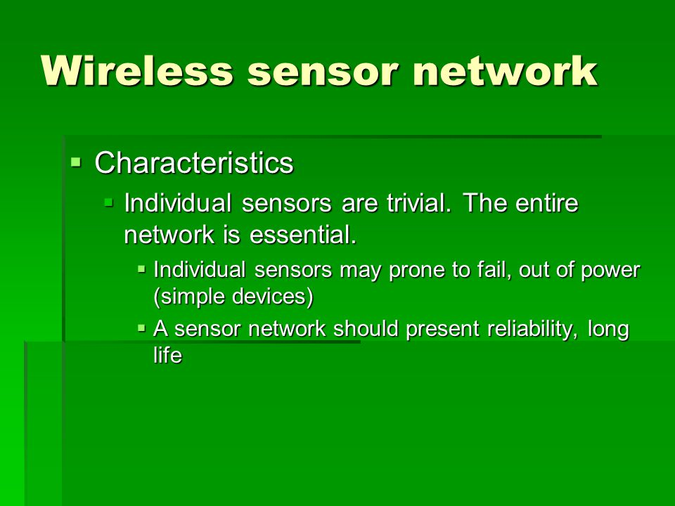 Wireless sensor network  Characteristics  Individual sensors are trivial.