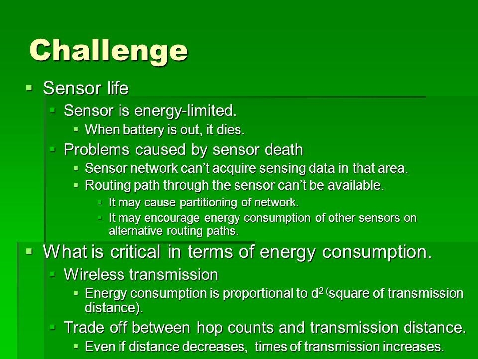 Challenge  Sensor life  Sensor is energy-limited.