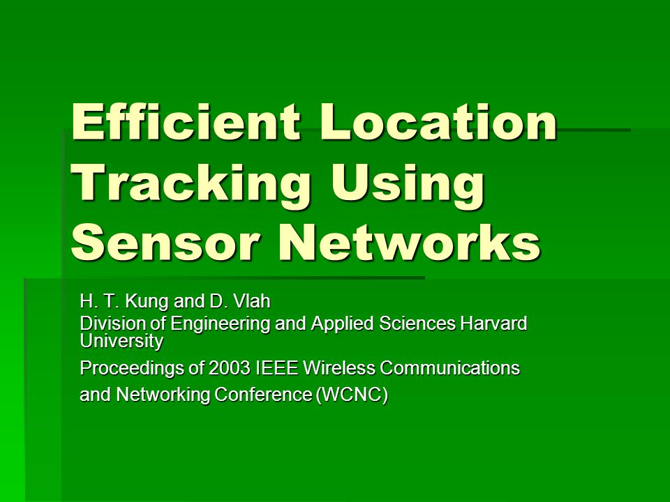 Efficient Location Tracking Using Sensor Networks H.