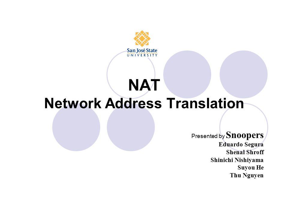 NAT Network Address Translation Presented by Snoopers Eduardo Segura Shenal Shroff Shinichi Nishiyama Suyou He Thu Nguyen