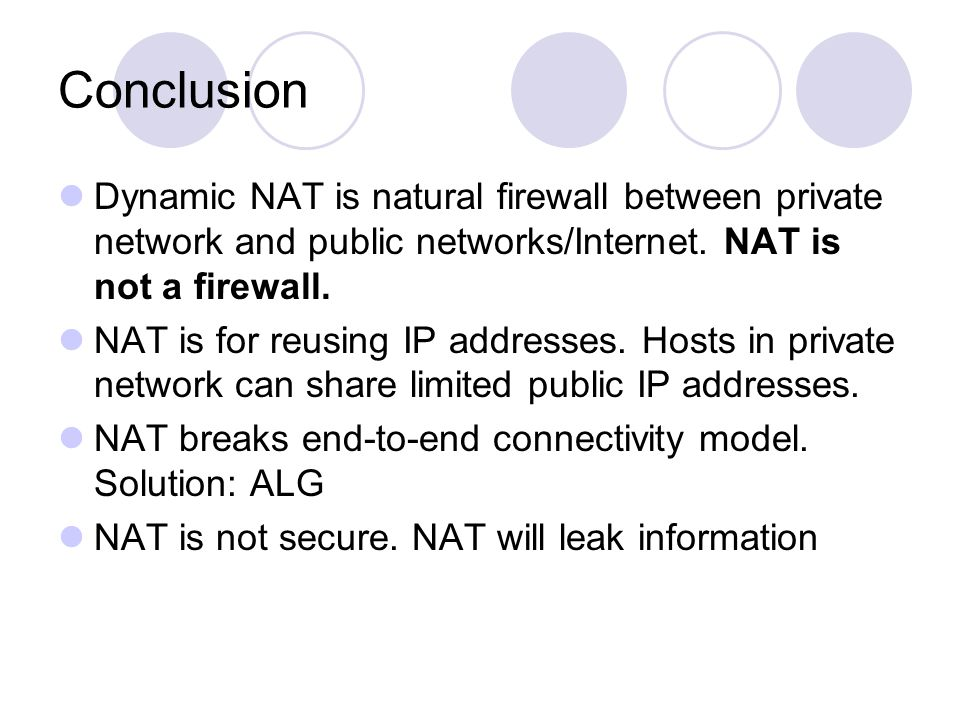 Conclusion Dynamic NAT is natural firewall between private network and public networks/Internet.