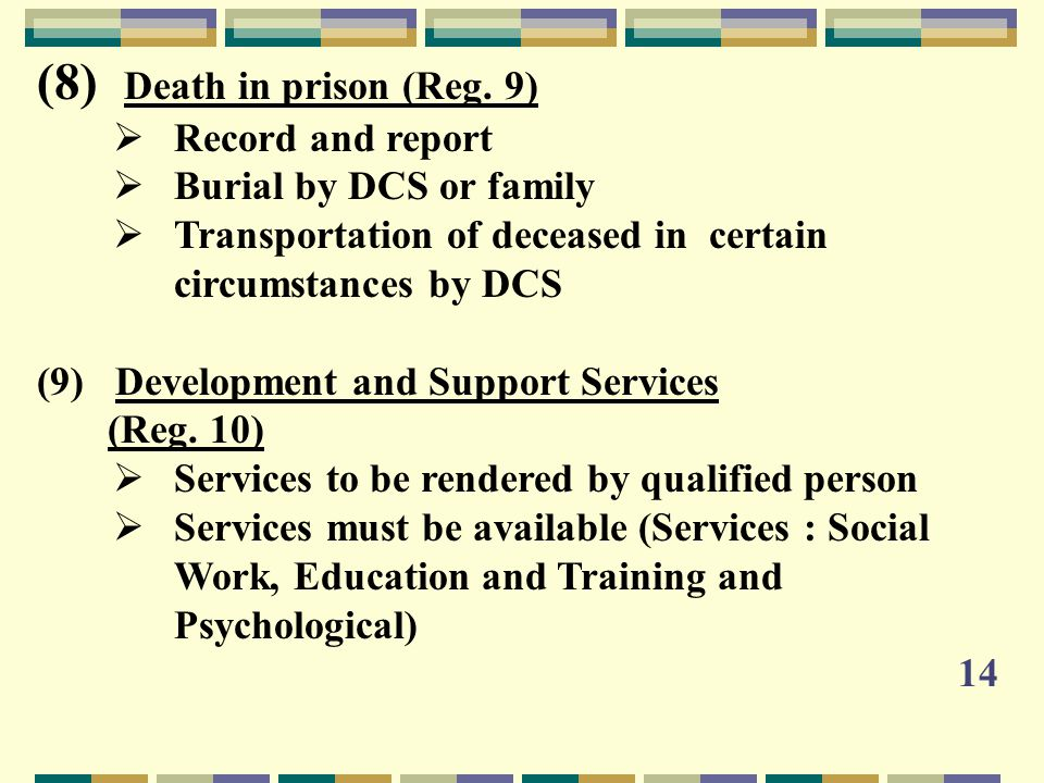 (8) Death in prison (Reg. 9)  Record and report  Burial by DCS or family  Transportation of deceased in certain circumstances by DCS (9) Developmen