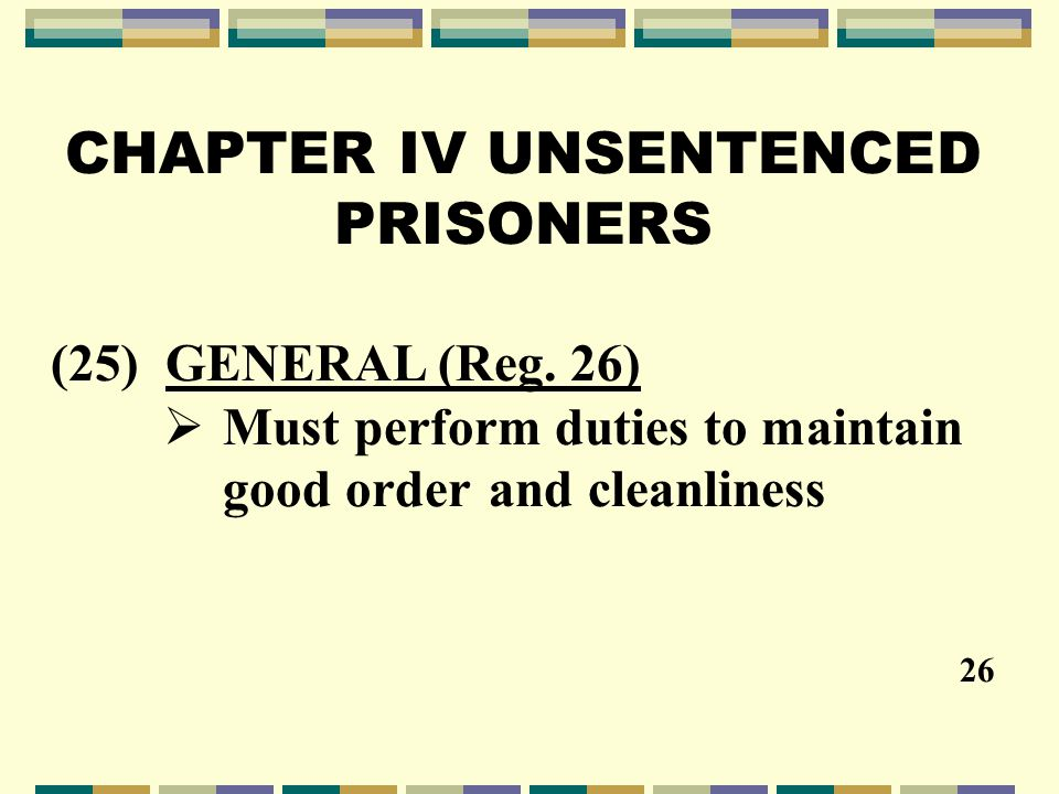CHAPTER IV UNSENTENCED PRISONERS (25) GENERAL (Reg.