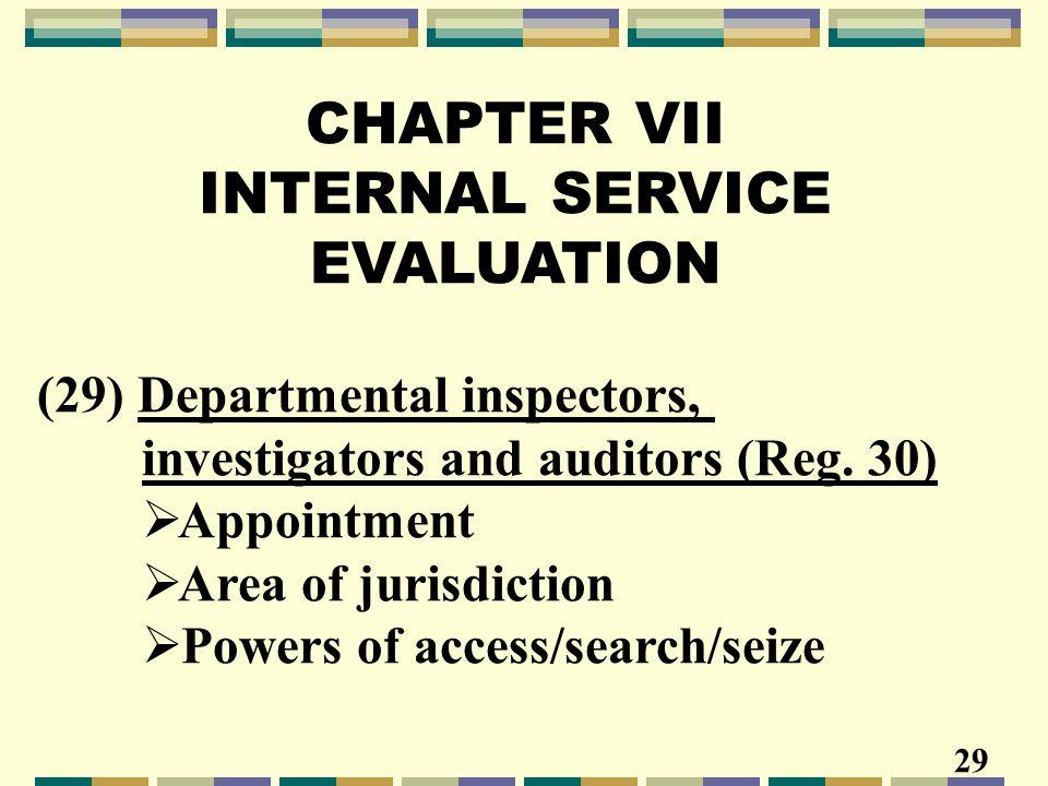 CHAPTER VII INTERNAL SERVICE EVALUATION (29) Departmental inspectors, investigators and auditors (Reg. 30)  Appointment  Area of jurisdiction  Powe
