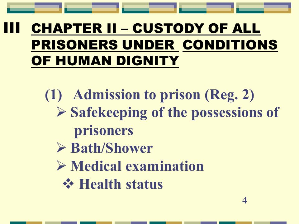 III CHAPTER II – CUSTODY OF ALL PRISONERS UNDER CONDITIONS OF HUMAN DIGNITY (1)Admission to prison (Reg.