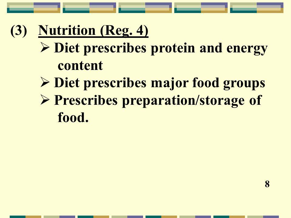 (3) Nutrition (Reg. 4)  Diet prescribes protein and energy content  Diet prescribes major food groups  Prescribes preparation/storage of food. 8