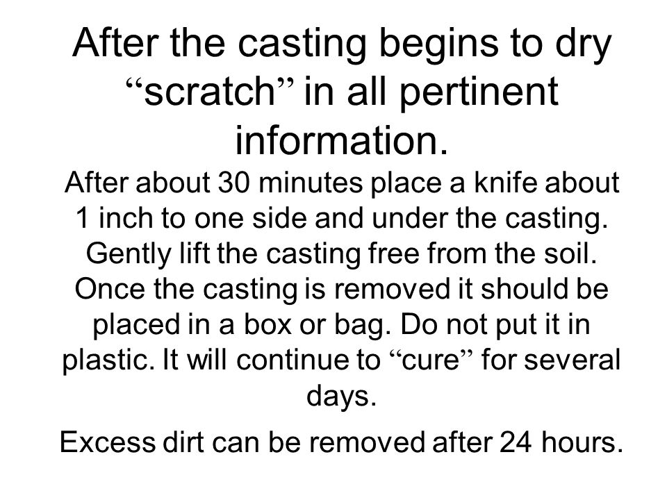 "After the casting begins to dry "" scratch "" in all pertinent information. After about 30 minutes place a knife about 1 inch to one side and under the"