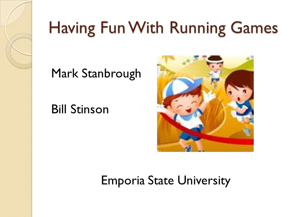 Why Run? Born to run Physical and mental benefits Inactivity Running is fun Positive Conditioning