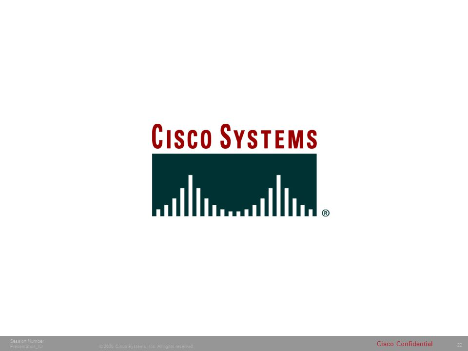 22 © 2005 Cisco Systems, Inc. All rights reserved.