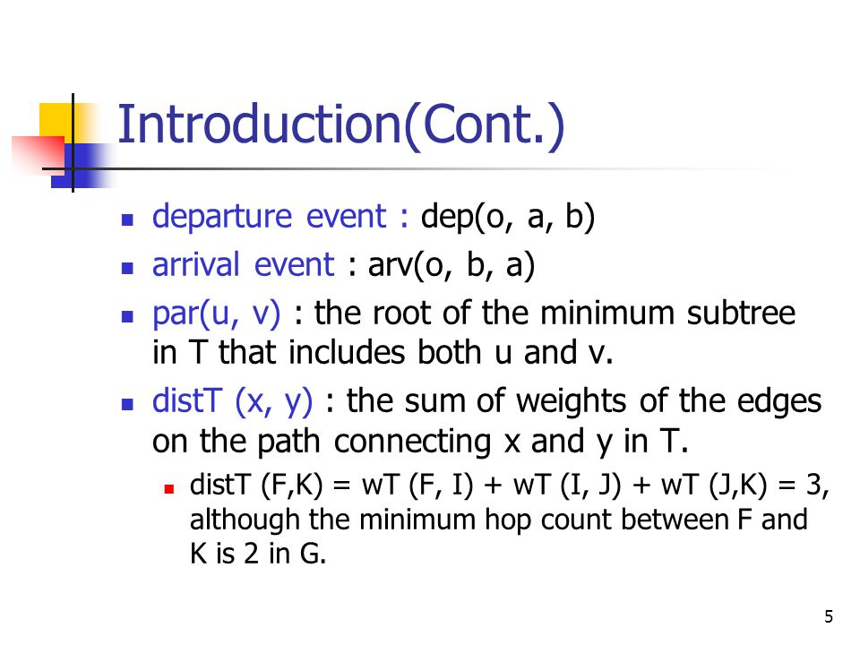 16 DAT(Cont2.) As a result of our construction,T is always a subgraph of G and wT (u, v) = 1 for all (u, v) ∈ ET Theorem 2 : If G is connected, then the T constructed by the DAT algorithm is connected, deviation-free, and is a shortest path tree rooted at the sink.