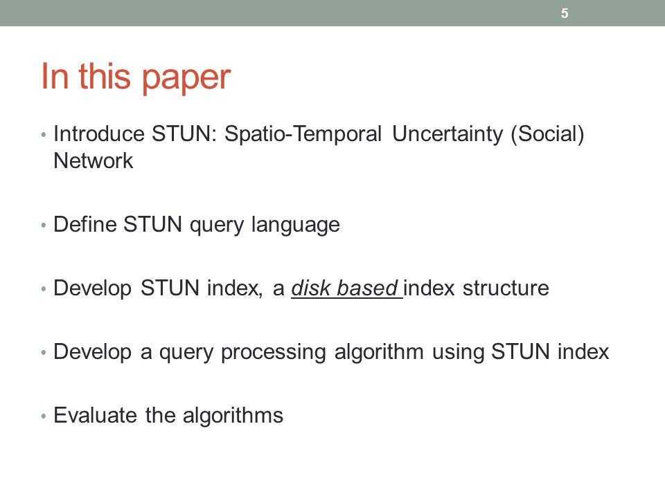 STUN Spatio-Temporal Uncertainty (Social) Network is an extension of social networks Supports aspects of spatio-temporal uncertainty in networks Where and when the relationships are/were true How certain we are that the relationships hold/held Defined by a set of STUN tuples STUN tuple : STUN quadruple + STUN annotation STUN quadruple : two vertices, a relationship and a certainty value STUN annotation : spatio-temporal information 6