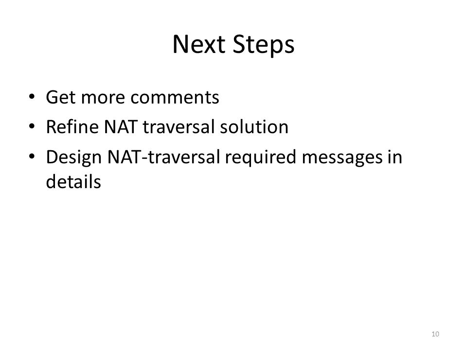 Next Steps Get more comments Refine NAT traversal solution Design NAT-traversal required messages in details 10