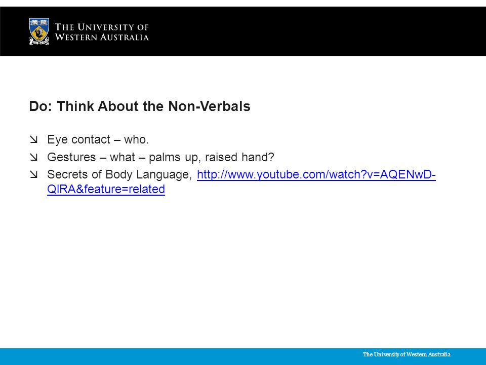 The University of Western Australia Do: Think About the Non-Verbals  Eye contact – who.