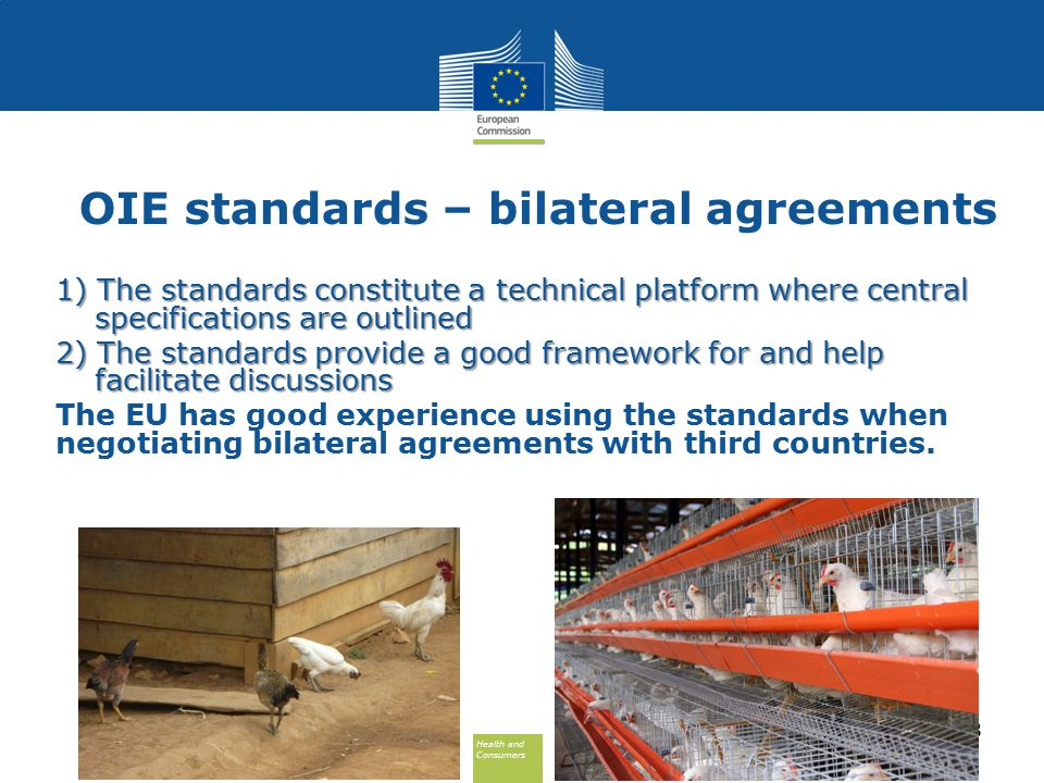 Health and Consumers Health and Consumers OIE standards – bilateral agreements 1) The standards constitute a technical platform where central specific